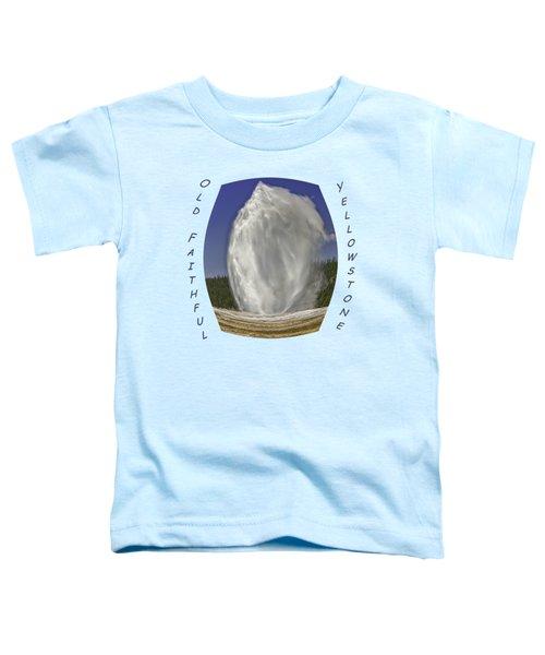 Fisheye Look At Old Faithful Toddler T-Shirt by John M Bailey