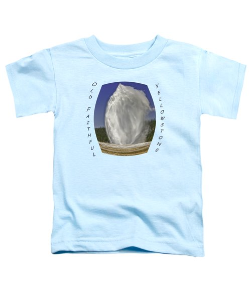Fisheye Look At Old Faithful Toddler T-Shirt