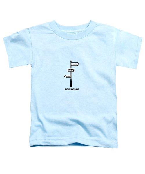 Focus On Today Business Quotes Poster Toddler T-Shirt