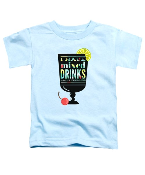 I Have Mixed Drinks About Feelings Toddler T-Shirt
