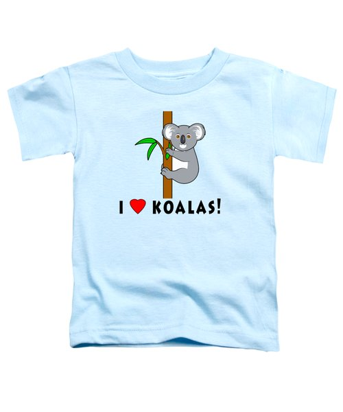 I Love Koalas Toddler T-Shirt by A