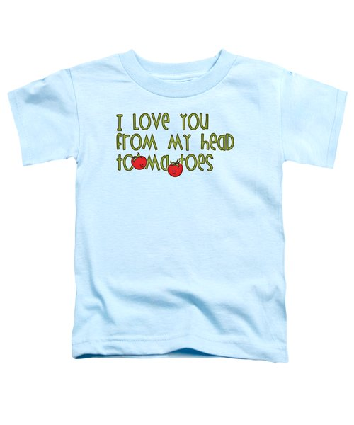 I Love You From My Head Tomatoes Toddler T-Shirt by M Vrijhof