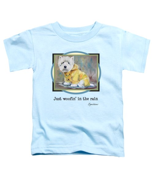 Just Woofin' In The Rain Toddler T-Shirt