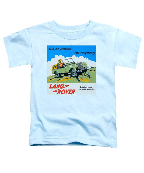 Landrover Advert - Go Anywhere.....do Anything Toddler T-Shirt