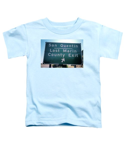 Last Marin County Exit Toddler T-Shirt