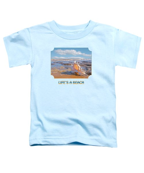 Life's A Beach - Murex Ramosus Seashell Toddler T-Shirt
