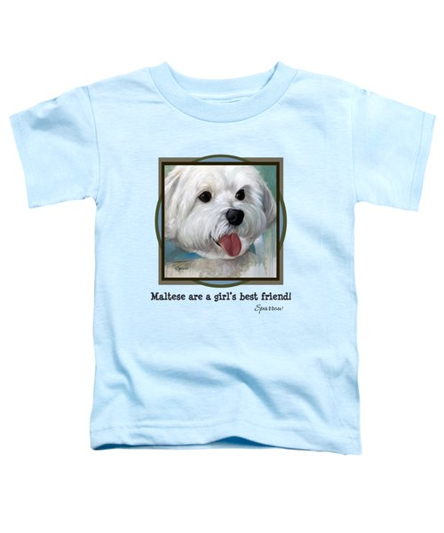 Maltese Are A Girl's Best Friend Toddler T-Shirt