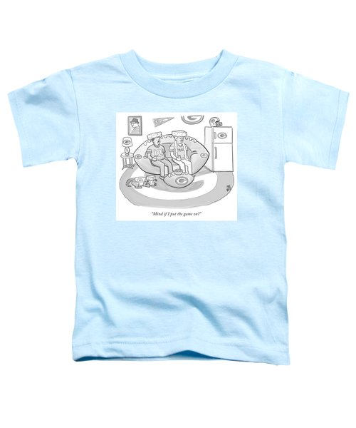 Mind If I Put The Game On Toddler T-Shirt