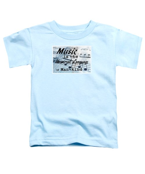 Music Is The Universal Language Of Man-kind Toddler T-Shirt