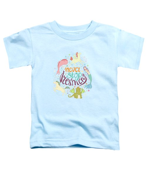 Never Stop Dreaming Toddler T-Shirt