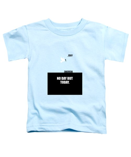 No Day But Today Business Quotes Poster Toddler T-Shirt