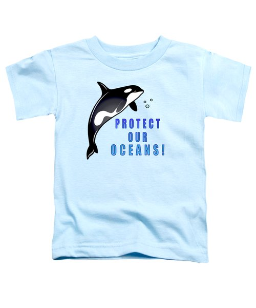 Orca Whale Protect Our Oceans Toddler T-Shirt by A