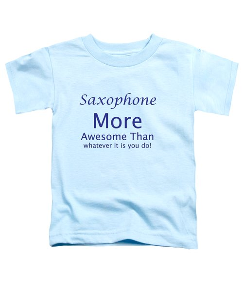 Saxophone More Awesome Than You 5553.02 Toddler T-Shirt by M K  Miller