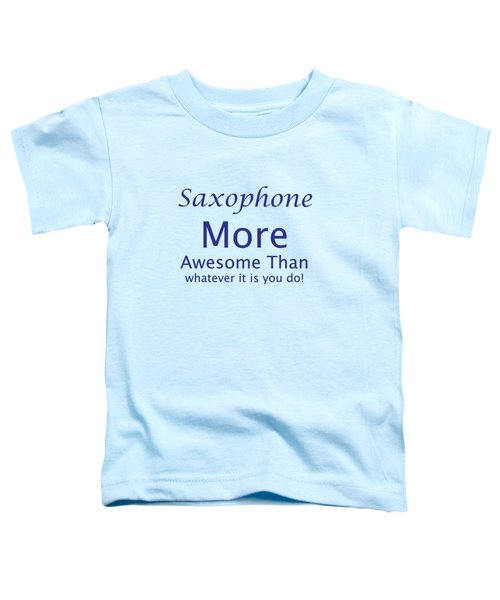 Saxophone More Awesome Than You 5553.02 Toddler T-Shirt