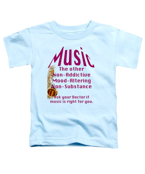 Saxophone Music Is Right For You 5494.02 Toddler T-Shirt