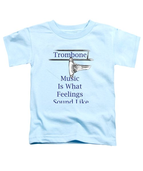 Trombone Is What Feelings Sound Like 5584.02 Toddler T-Shirt by M K  Miller