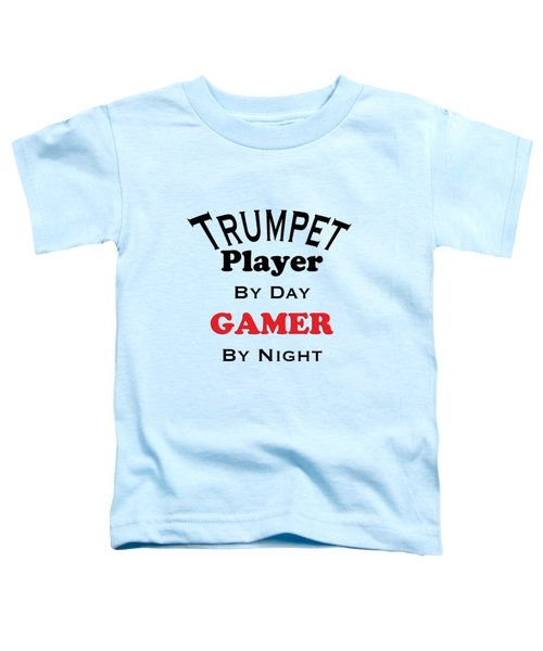 Trumpet Player By Day Gamer By Night 5628.02 Toddler T-Shirt by M K  Miller