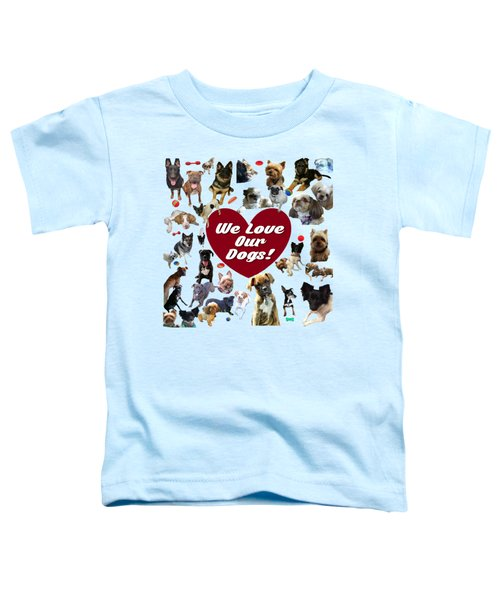 We Love Our Dogs - Exclusive Toddler T-Shirt