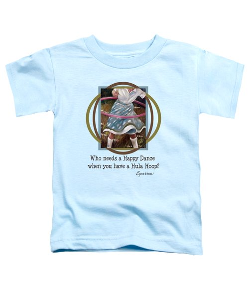 Who Needs A Happy Dance When You Have A Hula Hoop Toddler T-Shirt