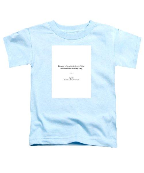 Chuck Palahniuk Quote 02 - Fight Club - Minimal, Modern, Classy, Sophisticated Art Prints Toddler T-Shirt