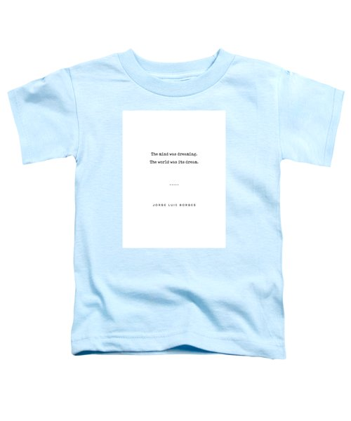 Jorge Luis Borges Quote 02 - Typewriter Quote - Minimal, Modern, Classy, Sophisticated Art Prints Toddler T-Shirt