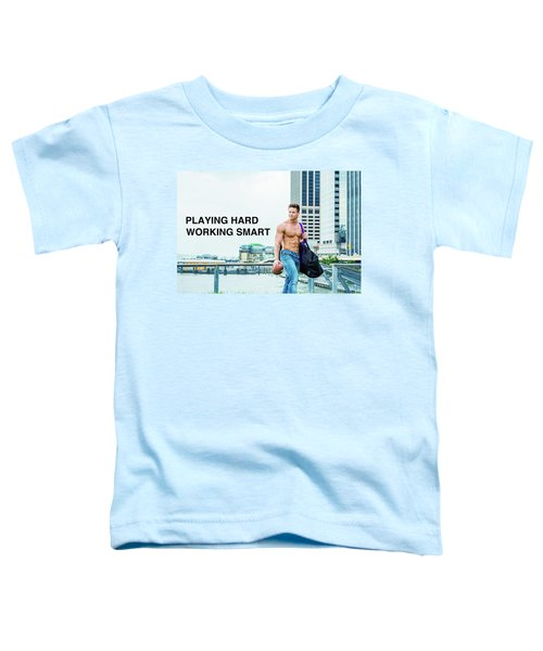 Playing Hard, Working Smart Toddler T-Shirt