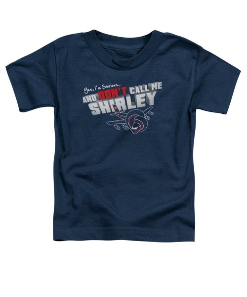 Airplane - Dont Call Me Shirley Toddler T-Shirt