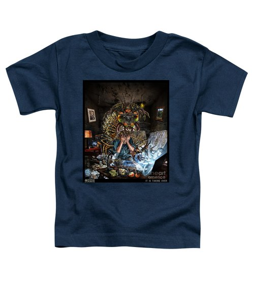 It Is Taking Over Toddler T-Shirt