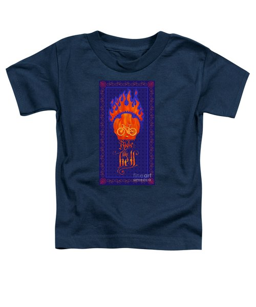Ride Like Hell Toddler T-Shirt