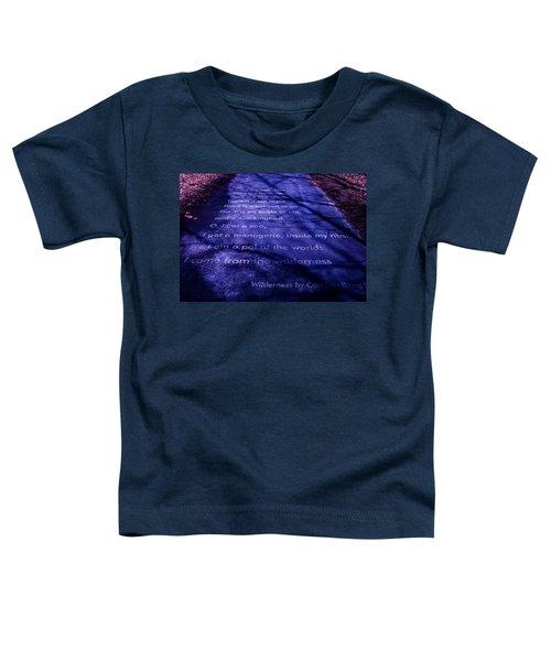 Wilderness - Carl Sandburg Toddler T-Shirt