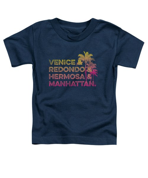 Venice And Redondo And Hermosa And Manhattan Toddler T-Shirt