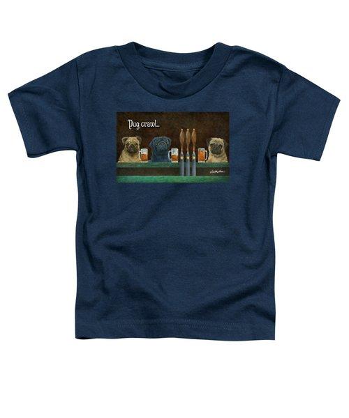 Pug Crawl... Toddler T-Shirt