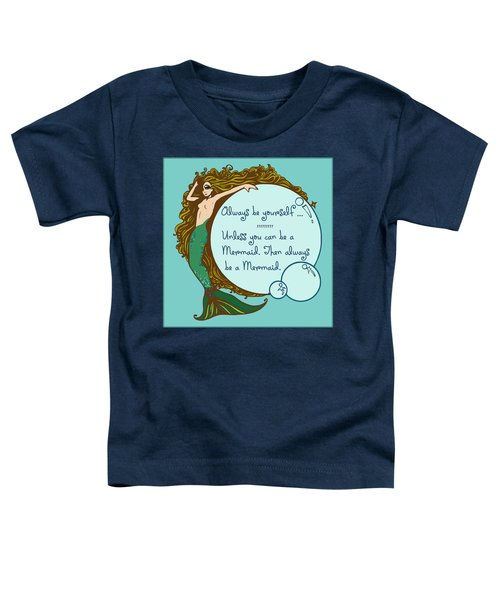 Toddler T-Shirt featuring the digital art Always Be A Mermaid by Joy McKenzie