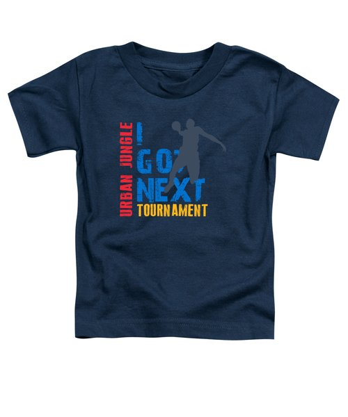 Basketball I Got Next 3 Toddler T-Shirt
