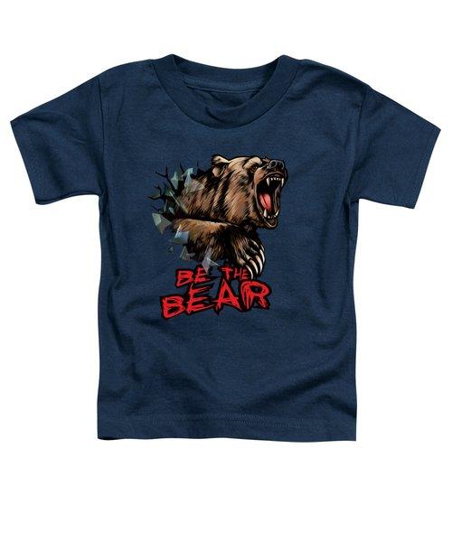 Be The Bear Toddler T-Shirt
