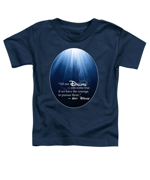 Dreams Can Come True Toddler T-Shirt by Nancy Ingersoll