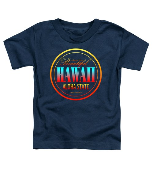 Hawaii Aloha State Design Toddler T-Shirt
