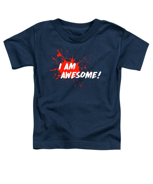 I Am Awesome Toddler T-Shirt