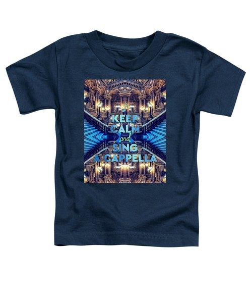 Keep Calm And Go Sing A Cappella Opera Garnier Paris Toddler T-Shirt
