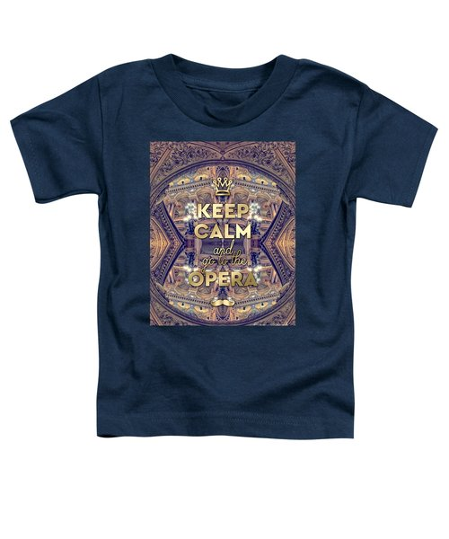 Keep Calm And Go To The Opera Garnier Paris Toddler T-Shirt