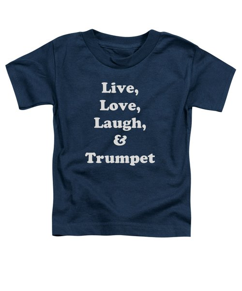 Live Love Laugh And Trumpet 5604.02 Toddler T-Shirt by M K  Miller