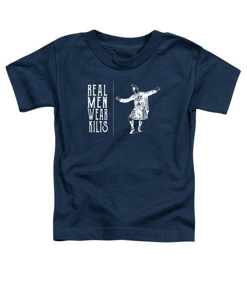 Real Men Wear Kilts Toddler T-Shirt
