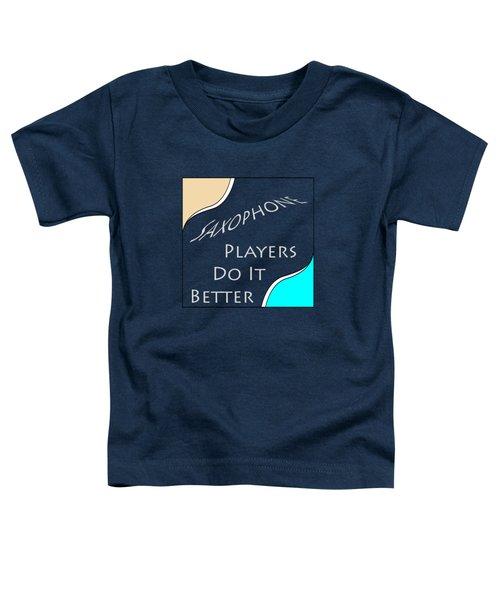 Saxophone Players Do It Better 5643.02 Toddler T-Shirt by M K  Miller