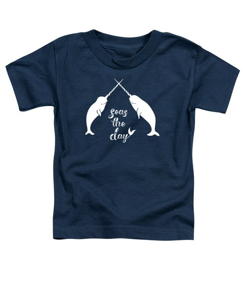 Seas The Day Narwhal Coastal Text Art Toddler T-Shirt