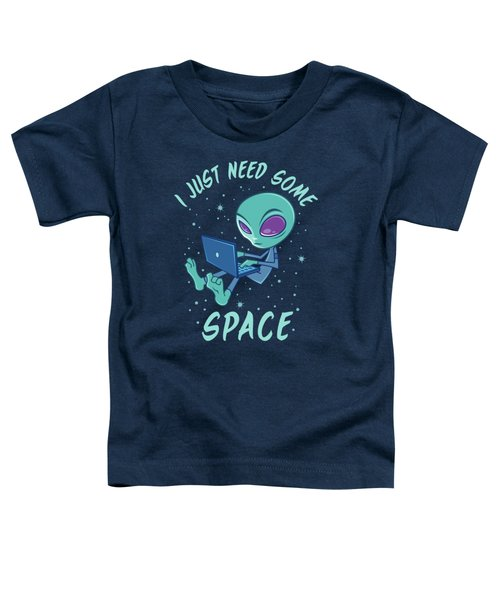 I Just Need Some Space Alien With Laptop Toddler T-Shirt