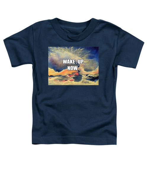 Wake. Up. Now. Toddler T-Shirt