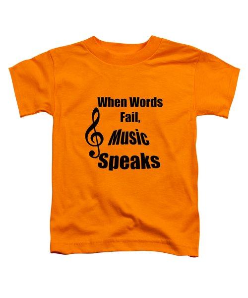 When Words Fail Music Speaks Toddler T-Shirt