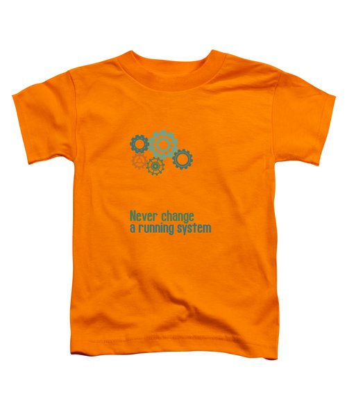 Never Change A Running System Toddler T-Shirt