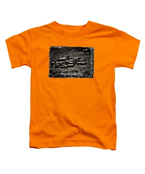 Bodie Ghost Town Stamping Mill Toddler T-Shirt