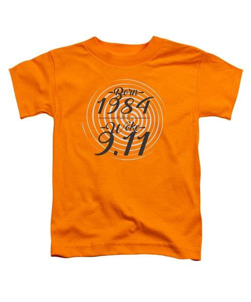 Born Into 1984 - Woke 9.11 Toddler T-Shirt